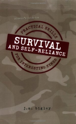 Aboman's Guide to Survival & Self-Reliance:  Practical Skills for Interesting Times