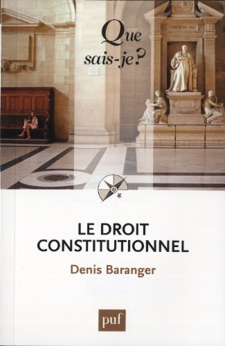 Le droit constitutionnel / Denis Baranger,....- Paris : Presses universitaires de France , impr. 2013, cop. 2002