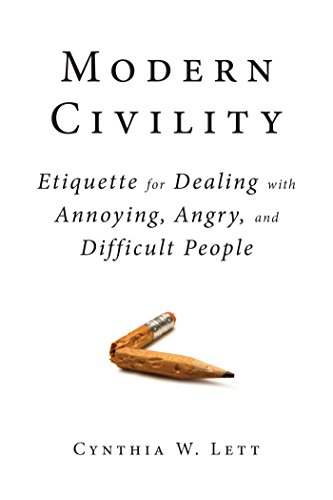 Modern Civility: Etiquette for Dealing with Annoying, Angry, and Difficult People PDF Download Free