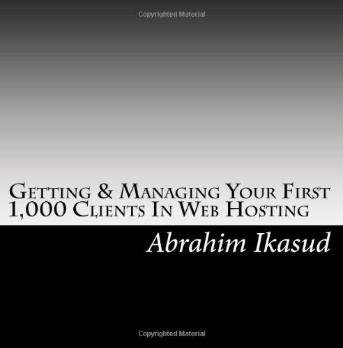 Getting & Managing Your First 1,000 Clients In Web Hosting