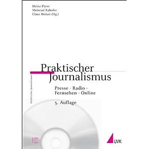 Praktischer Journalismus: Presse, Radio, Fernsehen, Online. Inklusive CD-ROM