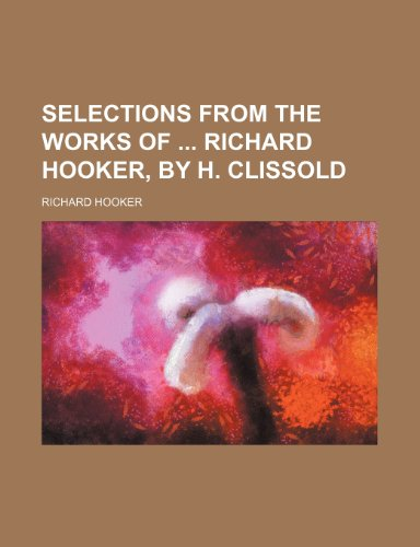 Selections From the Works of Richard Hooker, by H. Clissold