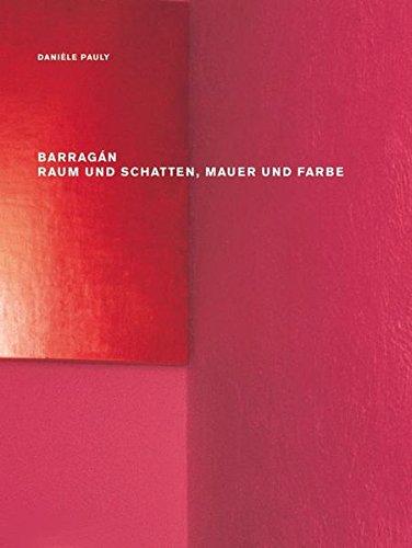 Barragán – Raum und Schatten, Mauer und Farbe  [Pauly, Danièle] (Tapa Blanda)