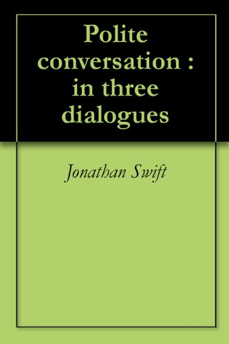 Jonathan Swift - Polite conversation : in three dialogues (English Edition)