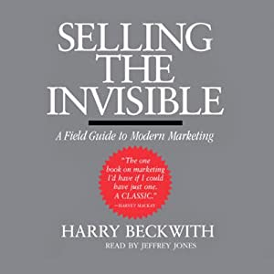 Selling the Invisible: A Field Guide to Modern Marketing | [Harry Beckwith]