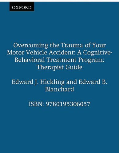 Overcoming the Trauma of Your Motor Vehicle Accident: A Cognitive-Behavioral Treatment Program Therapist Guide (Treatmen