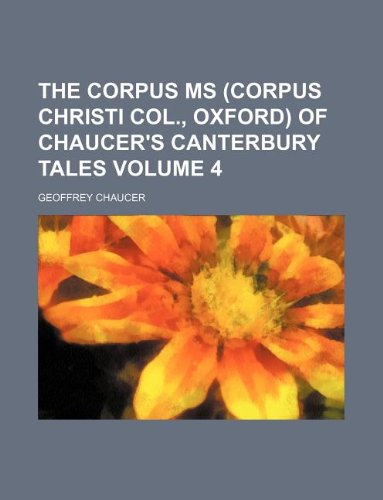 The Corpus ms (Corpus Christi Col., Oxford) of Chaucer's Canterbury tales Volume 4