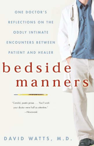 Bedside Manners: One Doctor's Reflections on the Oddly Intimate Encounters Between Patient and Healer