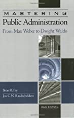 Mastering Public Administration: From Max Weber to Dwight Waldo, 2nd Edition