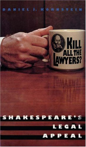 Kill All the Lawyers? Shakespeare's Legal Appeal, DANIEL J. KORNSTEIN