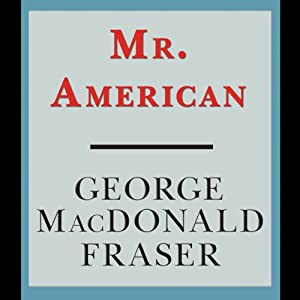 Mr. American | [George MacDonald Fraser]