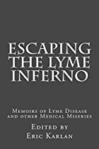ESCAPING THE LYME INFERNO: MEMOIRS OF LYME DISEASE AND OTHER MEDICAL MISERIES