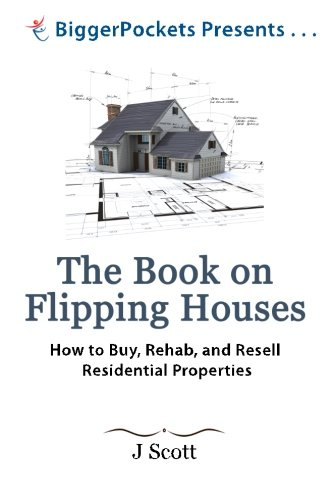 The Book on Flipping Houses: How to Buy, Rehab, and Resell Residential Properties (BiggerPockets Presents...) (House Rehab compare prices)