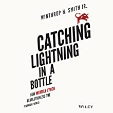 Catching Lightning in a Bottle: How Merrill Lynch Revolutionized the Financial World (       UNABRIDGED) by Winthrop H. Smith Jr. Narrated by Allan Robertson