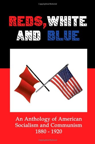 Reds, White and Blue: An Anthology of American Socialism and Communism 1880-1920 PDF