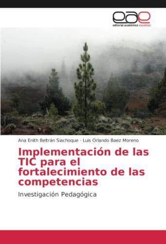 Implementación de las TIC para el fortalecimiento de las competencias Investigación Pedagógica  [Beltrán Siachoque, Ana Enith - Baez Moreno, Luis Orlando] (Tapa Blanda)
