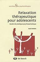 Relaxation thérapeutique pour adolescents : Guide de pratique psychosomatique
