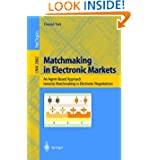 Matchmaking in Electronic Markets: An Agent-Based Approach towards Matchmaking in Electronic Negotiations (Lecture...