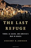 Image of The Last Refuge: Yemen, al-Qaeda, and America&amp;#039;s War in Arabia