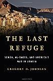 The Last Refuge: Yemen, al-Qaeda, and Americas War in Arabia