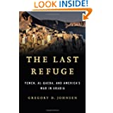 The Last Refuge: Yemen, al-Qaeda, and America's War in Arabia