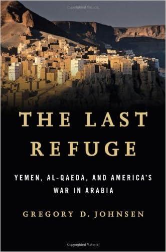 The Last Refuge: Yemen, Al-Qaeda, and America's War in Arabia written by Gregory D. Johnsen