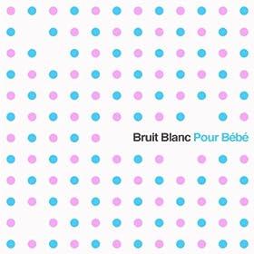 Bruit Blanc pour B�b�: Sons apaisants pour les b�b�s nouveau-n�s pour faciliter le sommeil