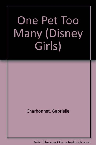 One Pet Too Many (Disney Girls #6): Gabrielle Charbonnet: 9780786841660: Amazon.com: Books