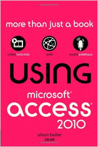 Using Microsoft Access 2010 by Alison Balter