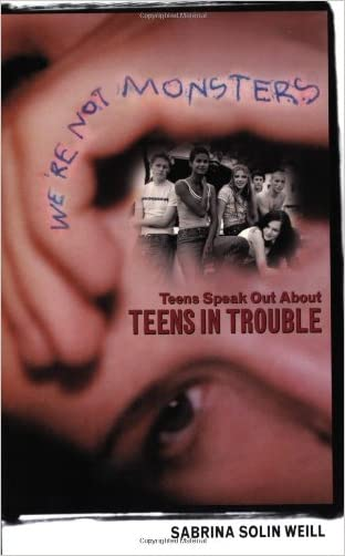 We're Not Monsters: Teens Speak Out about Teens in Trouble