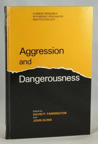 Aggression and Dangerousness (Series: Current Research in Forensic Psychiatry & Psychology)