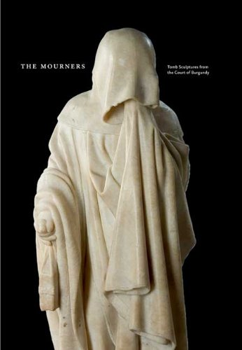 The Mourners: Tomb Sculpture from the Court of Burgundy