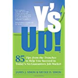 Y's Up!: 85 Tips from the Trenches to Help You Succeed  in Today's No-Guarantees Job Market ~ James J. Simon