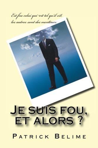 Je suis fou et alors ! (French Edition)