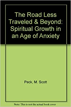 the road less traveled a view on spiritual growth The road less traveled: a new psychology of love, traditional values and spiritual growth (new york: simon & schuster, 1978) confronting and solving problems is a.