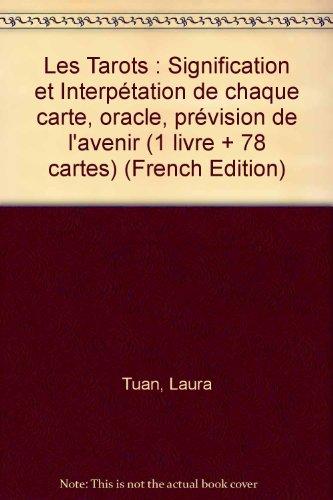 Les Tarots : Signification et Interpétation de chaque carte, oracle, prévision de l'avenir (1 livre + 78 cartes)