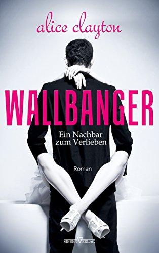 WALLBANGER - Ein Nachbar zum Verlieben (The Cocktail Series)