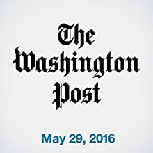 Top Stories Daily from The Washington Post, May 29, 2016 Newspaper / Magazine by  The Washington Post Narrated by  The Washington Post