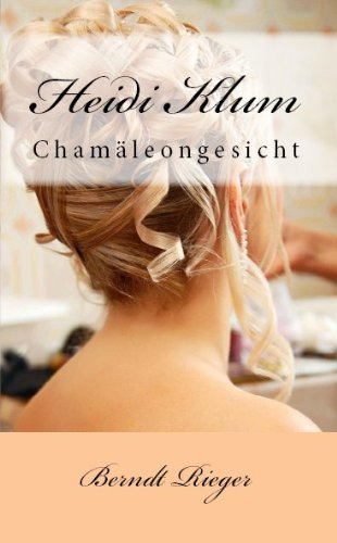 Heidi Klum - Chamäleongesicht. Biographie (German Edition)