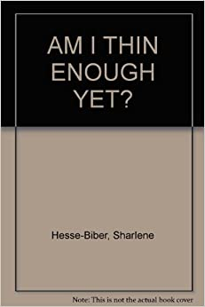 a review of am i thin enough yet by sharlene hesse biber The cult of thinness and the commercialization of  in am i thin enough yet, sharlene hesse-biber  the cult of thinness and the commercialization of identity.