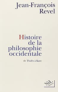 Histoire de la philosophie occidentale par Jean-Fran�ois Revel