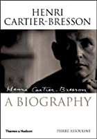 Henri Cartier-Bresson: A Biography