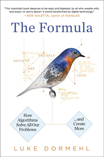 The Formula: How Algorithms Solve All Our Problems-And Create More
