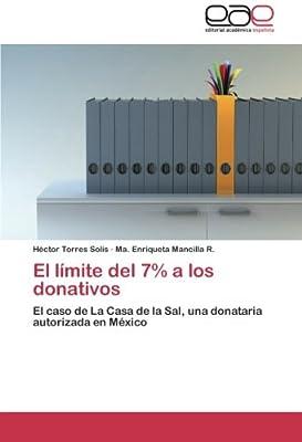 El límite del 7% a los donativos: El caso de La Casa de la Sal, una donataria autorizada en México (Spanish Edition)