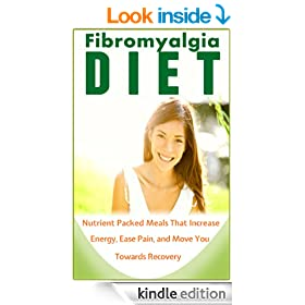 Fibromyalgia Diet: Foods That Increase Your Energy, Ease Pain, and Help Your Way to Recovery