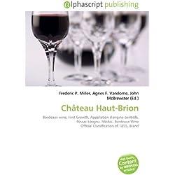 Château Haut-Brion: Bordeaux wine, First Growth, Appellation d'origine contrôlé, Pessac-Léogna, Médoc, Bordeaux Wine Official Classification of 1855, Brand