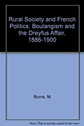 Rural Society and French Politics: Boulangism and the Dreyfus Affair, 1886-1900