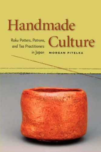 Handmade Culture: Raku Potters, Patrons, and Tea Practitioners in Japan by University of Hawaii Press