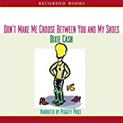 Don't Make Me Choose Between You and My Shoes | Dixie Cash