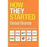How They Started: Global Brands: How 21 good ideas became great global businessesby David Lester